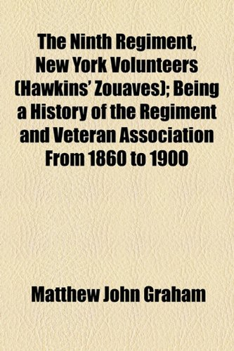 9781154798258: The Ninth Regiment, New York Volunteers (Hawkins' Zouaves); Being a History of the Regiment and Veteran Association From 1860 to 1900