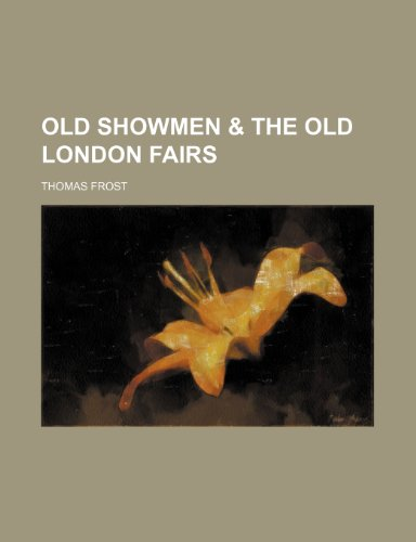 9781154802726: Old Showmen & the Old London Fairs