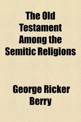 The Old Testament Among the Semitic Religions (1154802779) by George Ricker Berry