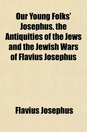 9781154806847: Our Young Folks' Josephus. the Antiquities of the Jews and the Jewish Wars of Flavius Josephus