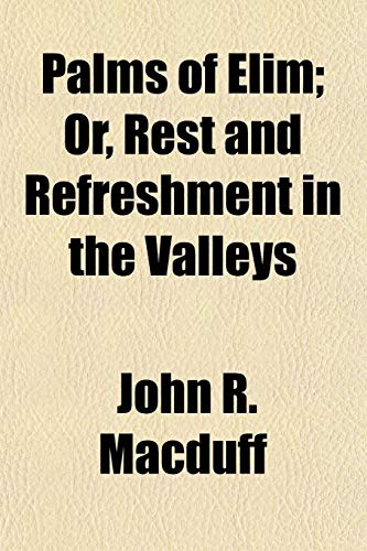Palms of Elim Or, Rest and Refreshment in the Valleys: John R. Macduff