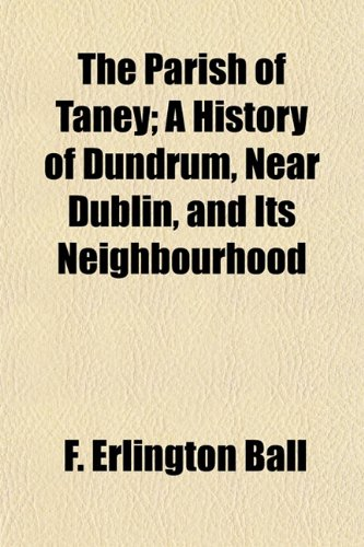 9781154808872: The Parish of Taney; A History of Dundrum, Near Dublin, and Its Neighbourhood