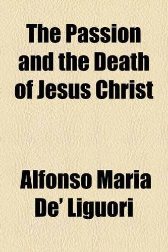 The Passion and the Death of Jesus Christ (115480934X) by Alfonso Maria De' Liguori