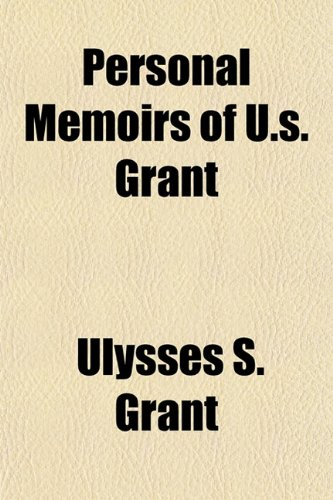 Personal Memoirs of U.s. Grant (9781154811339) by Grant, Ulysses S.