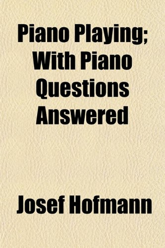 9781154813029: Piano Playing; With Piano Questions Answered