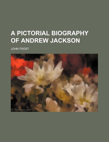 9781154813050: A pictorial biography of Andrew Jackson