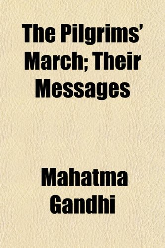 The Pilgrims' March; Their Messages (1154813568) by Mahatma Gandhi