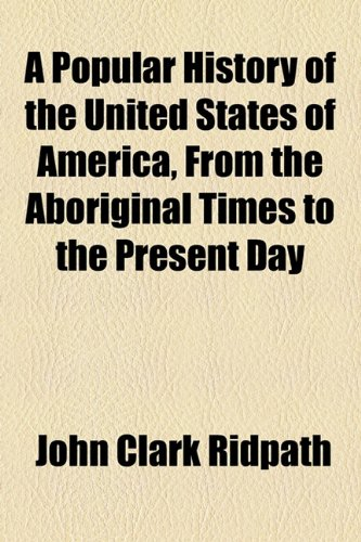 9781154817065: A Popular History of the United States of America, From the Aboriginal Times to the Present Day