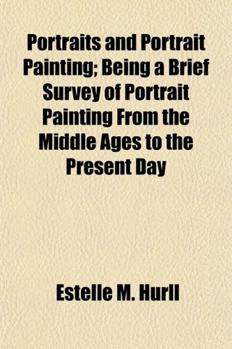 9781154817485: Portraits and Portrait Painting; Being a Brief Survey of Portrait Painting From the Middle Ages to the Present Day