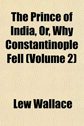 The Prince of India, Or, Why Constantinople Fell (Volume 2) (1154820327) by Lew Wallace