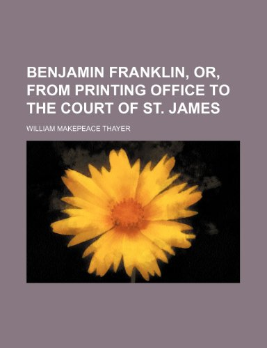 9781154821246: Benjamin Franklin, or, From printing office to the court of St. James