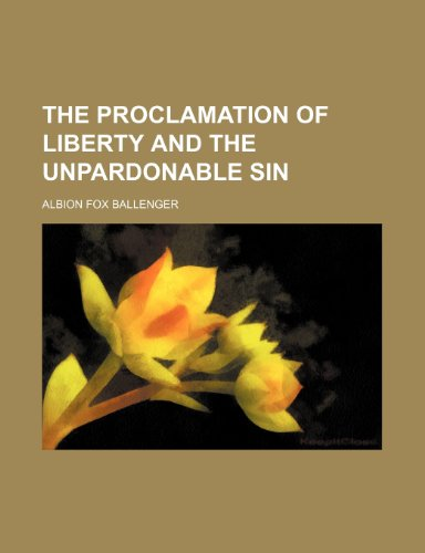 9781154822724: The proclamation of liberty and the unpardonable sin