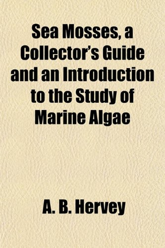 9781154841992: Sea Mosses, a Collector's Guide and an Introduction to the Study of Marine Algae