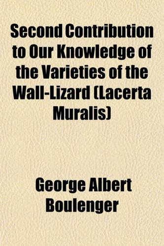 Second Contribution to Our Knowledge of the Varieties of the Wall-Lizard (Lacerta Muralis): George ...