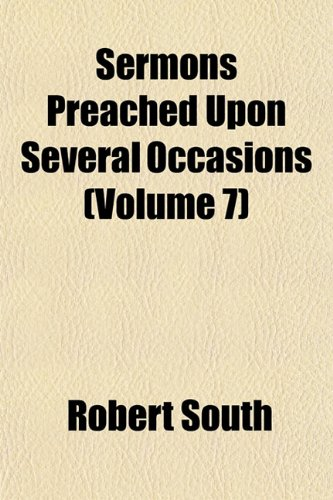 Sermons Preached Upon Several Occasions (Volume 7): Robert South