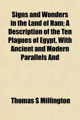 Signs and Wonders in the Land of Ham A Description of the Ten Plagues of Egypt, with Ancient and ...