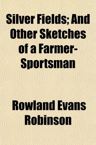 9781154847550: Silver Fields; And Other Sketches of a Farmer-Sportsman