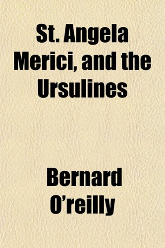 St. Angela Merici, and the Ursulines (9781154855951) by Bernard O'reilly