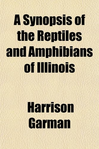A Synopsis of the Reptiles and Amphibians of Illinois: Harrison Garman