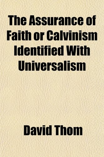 9781154867619: The Assurance of Faith or Calvinism Identified With Universalism