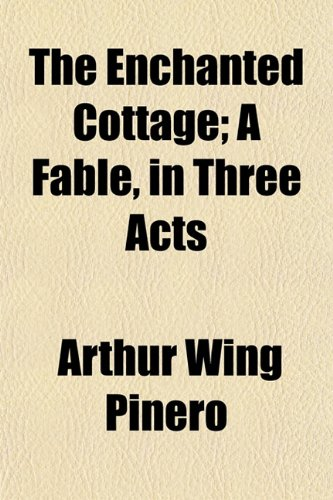 9781154868197: The Enchanted Cottage; A Fable, in Three Acts