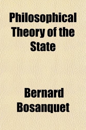 Philosophical Theory of the State: Bernard Bosanquet