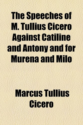 9781154870008: The Speeches of M. Tullius Cicero Against Catiline and Antony and for Murena and Milo
