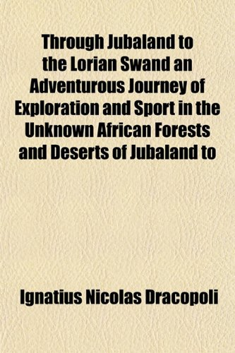 Through Jubaland to the Lorian Swand an Adventurous Journey of Exploration and Sport in the Unknown...