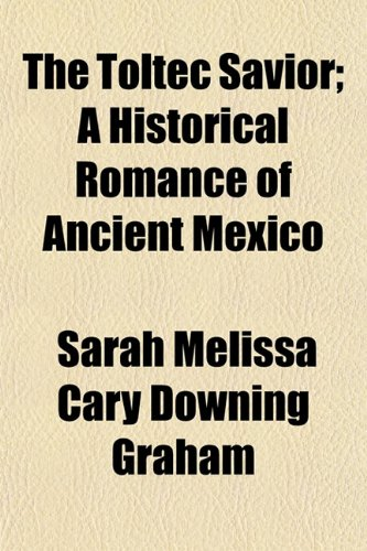 9781154872613: The Toltec Savior; A Historical Romance of Ancient Mexico
