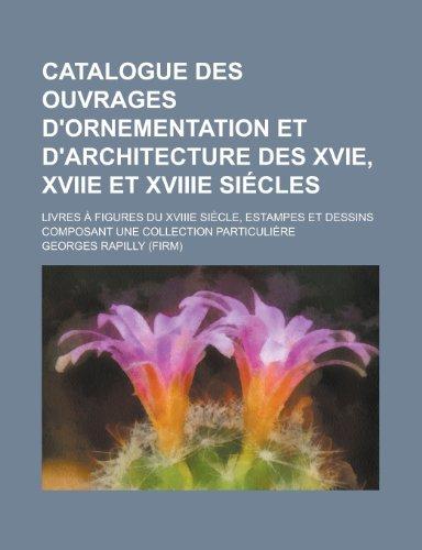 9781154881622: Catalogue Des Ouvrages D'Ornementation Et D'Architecture Des Xvie, Xviie Et Xviiie Siecles; Livres a Figures Du Xviiie Siecle, Estampes Et Dessins Com
