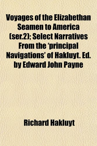 Voyages of the Elizabethan Seamen to America (ser.2); Select Narratives From the 'principal Navigations' of Hakluyt. Ed. by Edward John Payne (9781154884937) by Richard Hakluyt