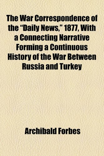 "9781154885866: The War Correspondence of the ""Daily News,"" 1877, with a Connecting Narrative Forming a Continuous History of the War Between Russia and Turkey"