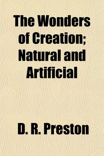 9781154889826: The Wonders of Creation; Natural and Artificial