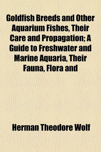 9781154896305: Goldfish Breeds and Other Aquarium Fishes, Their Care and Propagation; A Guide to Freshwater and Marine Aquaria, Their Fauna, Flora and