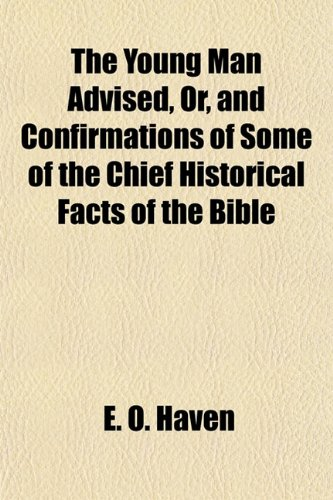 9781154896404: The Young Man Advised, Or, and Confirmations of Some of the Chief Historical Facts of the Bible