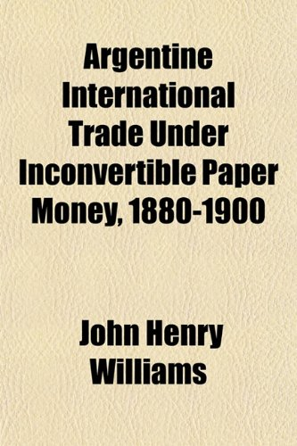 9781154897654: Argentine International Trade Under Inconvertible Paper Money, 1880-1900