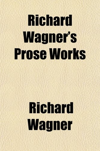 Richard Wagner's Prose Works (1154901998) by Wagner, Richard