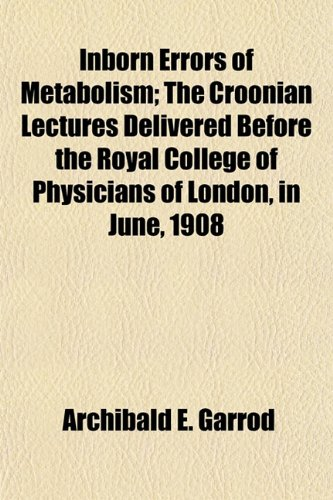 9781154907643: Inborn Errors of Metabolism; The Croonian Lectures Delivered Before the Royal College of Physicians of London, in June, 1908
