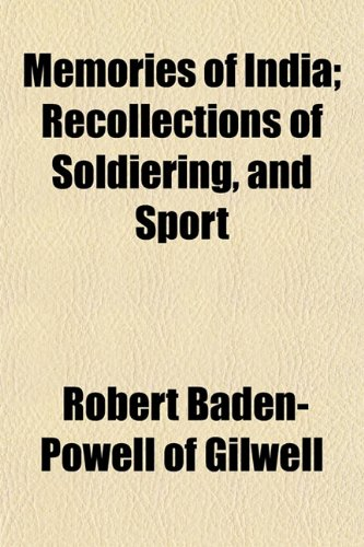 Memories of India Recollections of Soldiering, and Sport: Robert Baden-Powell of Gilwell