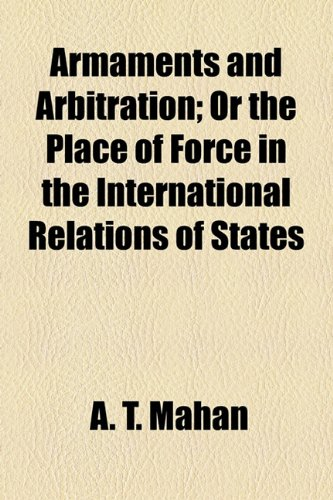 9781154915389: Armaments and Arbitration; Or the Place of Force in the International Relations of States