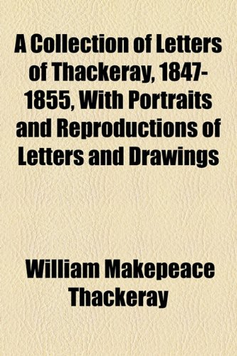 9781154919493: A Collection of Letters of Thackeray, 1847-1855, With Portraits and Reproductions of Letters and Drawings