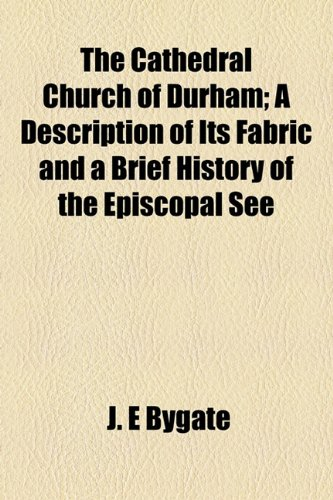 9781154922004: The Cathedral Church of Durham; A Description of Its Fabric and a Brief History of the Episcopal See