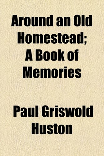9781154922547: Around an Old Homestead; A Book of Memories
