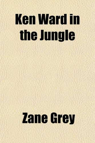 Ken Ward in the Jungle (9781154928457) by Grey, Zane