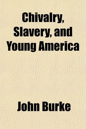 Chivalry, Slavery, and Young America (1154932974) by John Burke