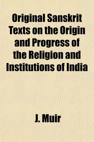 9781154936339: Original Sanskrit Texts on the Origin and Progress of the Religion and Institutions of India