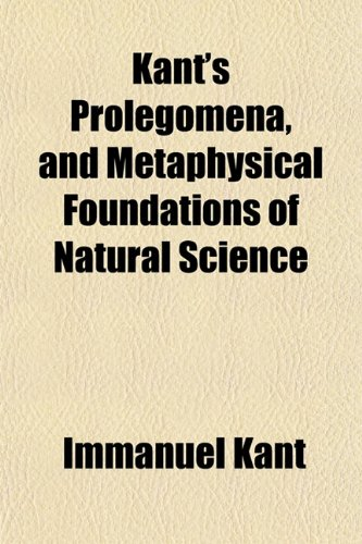 Kant's Prolegomena, and Metaphysical Foundations of Natural Science (9781154939439) by Kant, Immanuel