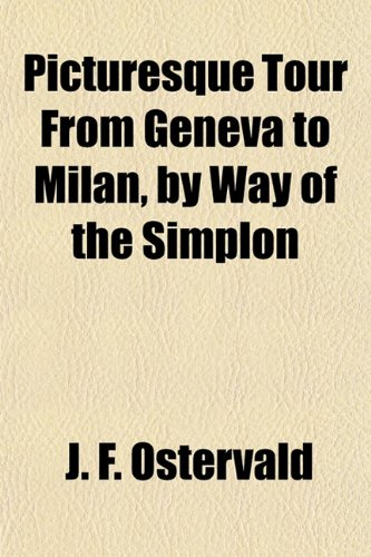 9781154939620: Picturesque Tour From Geneva to Milan, by Way of the Simplon