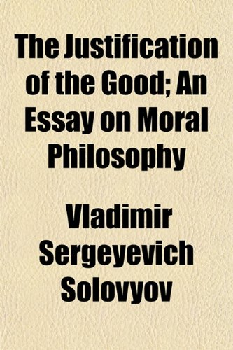 9781154940206: The Justification of the Good; An Essay on Moral Philosophy
