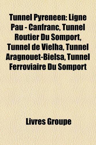 9781154941159: Tunnel Pyrnen: Ligne Pau - Canfranc, Tunnel Routier Du Somport, Tunnel de Vielha, Tunnel Aragnouet-Bielsa, Tunnel Ferroviaire Du Somp